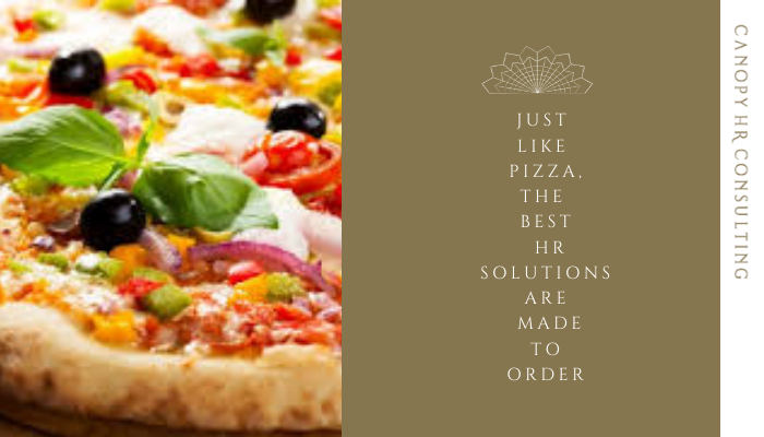 Like Pizza, The Best HR Solutions Are Made To Order….